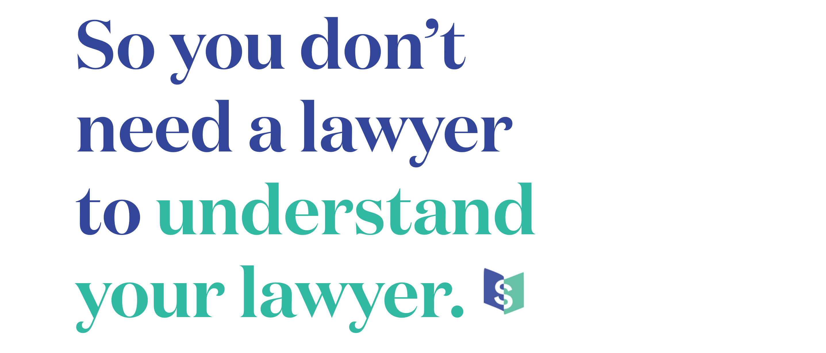 So you don't need a lawyer to understand your lawyer.
